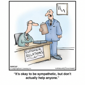 """I'm truly sorry, but there are Public Relations training courses on how to apologize.: CUSTOMER  RELATIONS  FARCUS  LaughingStock Licensing Inc  """"It's okay to be sympathetic, but don't  actually help anyone."""" I'm truly sorry, but there are Public Relations training courses on how to apologize."""