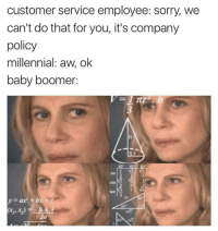 Oooooh shit. #meme #funny #blackpeopletwitter #lmao: customer service employee: sorry, we  can't do that for you, it's company  policy  millennial: aw, ok  baby boomer:  2  cos  tan  2a Oooooh shit. #meme #funny #blackpeopletwitter #lmao