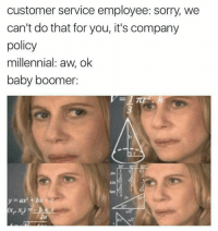Thinks in entitled middle aged woman: customer service employee: sorry, we  can't do that for you, it's company  policy  millennial: aw, ok  baby boomer:  sin  2  cos  tan  zs  2a Thinks in entitled middle aged woman