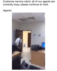 Funny, Lmao, and Robot: Customer service robot: all of our agents are  currently busy, please continue to hold.  Agents: Lmao 😂💀
