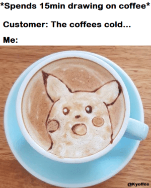 Dank, Memes, and Target: Customer: The coffees cold...  Me:  @Kyoffee Barista problems by Xiiao MORE MEMES