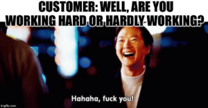 Wednesday Memes: CUSTOMER: WELL, ARE YOU  WORKING HARDOR HARDLY WORKING?  Hahaha, fuck you!  imgflip.com Wednesday Memes