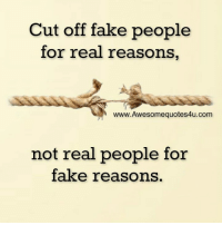 fake people: Cut off fake people  for real reasons,  www.Awesomequotes4u.com  not real people for  fake reasons