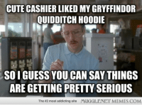 """Cute, Gryffindor, and Memes: CUTE CASHIER LIKED MY GRYFFINDOR  QUIDDITCH HOODIE  SO IGUESS YOU CAN SAY THINGS  ARE GETTING PRETTY SERIOUS  The #2 most addicting site  MUGGLENET MEMES.COM <p>Things are getting VERY Sirius. <a href=""""http://ift.tt/1iDt7lL"""">http://ift.tt/1iDt7lL</a></p>"""