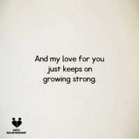 Tag someone: CUTE  RELATIONSHIP  And my love for you  just keeps on  growing strong Tag someone