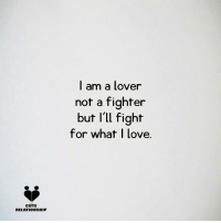 Tag someone: CUTE  RELATIONSHIP  I am a lover  not a fighter  but I'll fight  for what I love. Tag someone