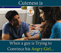 That's so adorable..:): Cuteness is  LA GHNG  aughing colours.com  When a guy is Trying to  Convince his Angry Girl. That's so adorable..:)