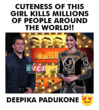 Deepika Padukone.: CUTENESS OF THIS  GIRL KILLS MILLIONS  OF PEOPLE AROUND  THE WORLD!  WWW. RVCJ.COM  DEEPIKA PADUKONE Deepika Padukone.