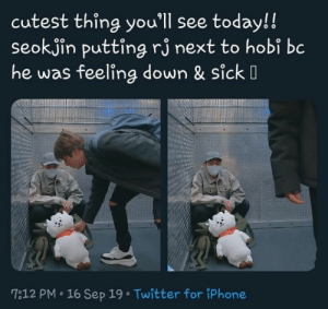 #BTS ?: cutest thing you'll see today!!  seokjin putting rj next to hobi bc  he was feeling down & sick  7:12 PM 16 Sep 19 Twitter for iPhone #BTS ?