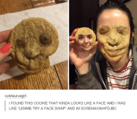 "Face Swap: cutetaurusgirl  I FOUND THIS COOKIE THAT KINDA LOOKS LIKE A FACE AND l WAS  LIKE ""LEMME TRY A FACE SWAP"" AND IM SCREMAIGNHFDJBC"