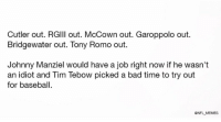 Jay Cutler out...: Cutler out. RGlll out. McCown out. Garoppolo out.  Bridgewater out. Tony Romo out.  Johnny Manziel would have a job right now if he wasn't  an idlot and lim lebow picked a bad time to try out  for baseball.  ONFL MEMES Jay Cutler out...