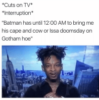 "Funny, Gotham, and Doomsday: Cuts on TV  Interruption  ""Batman has until 12:00 AM to bring me  his cape and cow or Issa doomsday on  Gotham hoe"" 😂😂"