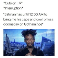 "Gotham, Doomsday, and Cape: Cuts on TV  *Interruption  ""Batman has until 12:00 AM to  bring me his cape and cowl or Issa  doomsday on Gotham hoe"""