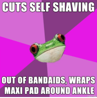 Literally just happened: CUTS SELF SHAVING  OUT OF BANDAİDS, WRAPS  MAXI PAD AROUND ANKLE  made on imaur Literally just happened