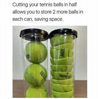 Dank, Funny, and Lmao: Cutting your tennis balls in half  allows you to store 2 more balls in  each can, saving space. lol 😂😂 • • -Follow @svgnoah For More 💦 • • -Tags: meme memes trayvon funny smile followforfollow ifunny wet omg lmao rofl joke comedy likeforlike savage svgnoah lol laugh nochill offensive hood dank relatable edgy femanist filthyfrank donaldtrump optic