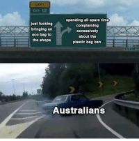 Fucking, Memes, and Time: CXIT 12  just fucking  bringing an  eco bag to  the shopS  spending all spare time  complaining  excessively  about the  plastic bag ban  Australians Thoughts?