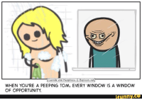 Cyanide and Happiness: Cyanide and Happiness O Explosm.net  WHEN YOU'RE A PEEPING TOM, EVERY WINDOW IS A WINDOW  OF OPPORTUNITY  funny ce