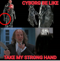Anybody else weirded out by Cyborg's hands? 🤣 I know most of you already hate the design to begin with, I've atleast defended his CGI. But those hands are just plain freaky lol dceu justiceleaguetrailer justiceleague heroes hero cyborg memes memedaily comicbook comicbooks comicbookmemes superman batman: CYBORG BE LUKE  ERL  OAI  IG @  TAKE MY STRONG HAND Anybody else weirded out by Cyborg's hands? 🤣 I know most of you already hate the design to begin with, I've atleast defended his CGI. But those hands are just plain freaky lol dceu justiceleaguetrailer justiceleague heroes hero cyborg memes memedaily comicbook comicbooks comicbookmemes superman batman