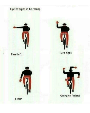 Dank, Memes, and Target: Cyclist signs in Germany  Turn right  Turn left  Going to Poland  STOP Those Germans are up to something by andrewdmc MORE MEMES