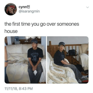 meirl: cynn  @isarangmin  the first time you go over someones  house  11/11/18, 8:43 PM meirl