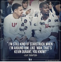 """Kevin Durant, Klay Thompson, and Sports: D DE  NTO  """"I'M STILL KIND OF STARSTRUCK WHEN  I'M AROUND HIM, LIKE """"MAN,THAT'S  KEVIN DURANT, YOU KNOW?'""""  KLAY THOMPSON  br  HAT SAMAMICK OF USA TODAY Klay Thompson still can't believe it 😳"""