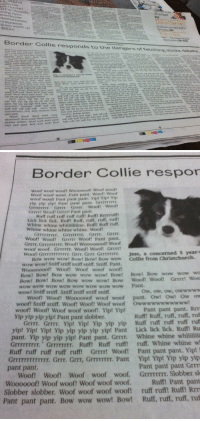 News, Target, and Tumblr: d EricWatson  suing Apex  Diana Clemer  CaL  isd nome B1s  licies worth up  Border Collie responds to the dangers of fetcning sucks debate  Woont Get Wet rpat  woot Wooh Waooooet woot woot pand  Pant  Ruff ruft rue  pant.  Woooooof! woof woot Woof woof woof  Slobber slobber. Woof woof woof wooft ur  Woof! Wooft Woof woof woot Grer Slobber sholbbes   Border Collie respor  woof woof wooft Woooopoft Woot wt  of woof woof. Pant pant, Woofl Woof  woof woott Pant pant pant. Yip! Yip! Yip  vip vip yipt Pant pant pant. GrxrPFEFEr  GIETTFEFT Grrrr, Grrrr Woof! Woof  Grrrrt Woofl Grrrr! Pant pant,  Ruff ruft ruff ruff rum Ruift Rrrrruff  Lick lick lick. Ruf! Ruff, ruff, ruff, ruff!  Whine whine whiliiilline, Ruff! Ruff ruff  Whine whine whine whine. Woof!  GrrETrr. GrrrrrETr. Grrrr. Grrrr.  Woof? Woof! Grrrrt Wooff Pant pant.  GrrIt, GrrrITIIIT, Woof! Wooooooof! Woof  woof woof. GrrrrrE. Wooft Wooft Grrrr  Woof! GrrrTrTrFFrr. Grrr, Grrr. GrrrrrrrE. Jess, a  concerned  5 year-  Collie from Christchurch.  Bow wow wow! Bowt Bowt Bow wow  wow wow! Sniff sniff sniff sniff. Sniff. Pant.  Wooooooof! Woof! Woof woof woof  Bow! Bow! Bow wow wow wow! Bow! Bowt Bow wow wow wo  Bow! Bow! Bow! Bow wow wow! Bow Woof! Wool Grerr! Woo  Ow, ow, ow, owwwww  wow wow wow wow wow wow wow wow Pant.  wow! Sniff sniff. Sniff sniff sniff sniff  Woof! Woof! Woooooof woof woof pant. Owt Owt ow ow  woof?! Sniff sniff. Woof! Woof! Woof woof Owwwwwwwwwww!  woof! Woof! Woof woof woof. Yip! Yip! Pant pant pant. Rrm  Ruffl Ruff, ruff, ruff, ruf  Grrrr. Yip! Yip! Yip yip yip Ruff ruff ruff ruff ruf  yip! Yip! Yip! Yip yip yip yip yip! Pant Lick lick lick. Ruff Ru  pant. Yip yip yip yip! Pant pant. Grrm. Whine whine whiii  Grrrrrrrrr. GrrrrrrrT. Ruff! Ruff ruff! ruff. Whine whine w  Ruff ruff ruff ruff ruff Grrm! Woof! Pant pant pant. Yip!  Grrrrrrrrrrrrr. Grrr. Grrr, Grrrrrrrr. Pant Yip! Yip! Yip yip yip  Yip yip yip yip! Pant pant slobber  Grrrr.  Pant pant pant Grm  pant pant  Wooo