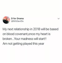 Memes, Heart, and Serial: D for Drama  @5thDaviDs  My next relationship in 2018 will be based  on blood covenant,once my heart is  broken...Your madness will start!!  Am not getting played this year Message to them serial heartbreakers Tag all the heartbreakers you know ⬇️⬇️⬇️ krakstv