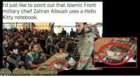 Hello, Notebook, and Hello Kitty: 'd just like to point out that Islamic Front  military chief Zahran Alloush uses a Hello  Kitty notebook. <p>Hello KaBoom - Rating: 0/5</p>