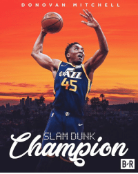 Dunk, Mit, and Slam Dunk: D ON OVAN MIT CHE L L  4tAL  45  8  SLAM DUNK .  Vhamgion  B R Donovan Mitchell is your 2018 Dunk Contest Champion!