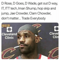 Funny, Jae Crowder, and Cleveland: D Rose, D Goes, D Wade, get out D way,  IT, ITT tech, Iman Shump, hop skip and  jump, Jae Crowder, Clam Chowder,  don't matter... Trade Everybody  AVS TV  Cleveland  Clinic  7Cleve  Cli WARNING do NOT follow @fucksource if you're easily offended
