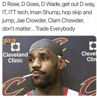 Sports, Jae Crowder, and Cleveland: D Rose, D Goes, D Wade, get out D way,  IT, ITT tech, Iman Shump, hop skip and  jump, Jae Crowder, Clam Chowder,  don't matter... Trade Everybody  AVS TV  睾  Cleve  Cli  Cleveland  Clinic