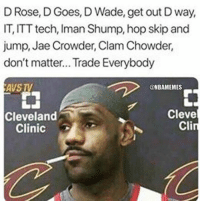 Nba, Jae Crowder, and Cleveland: D Rose, D Goes, D Wade, get out D way,  IT, ITT tech, Iman Shump, hop skip and  jump, Jae Crowder, Clam Chowder,  don't matter... Trade Everybody  AVS TV  @NBAMEMES  Cleveland  Clinic  Cleve  Cli LeBroned. 😂