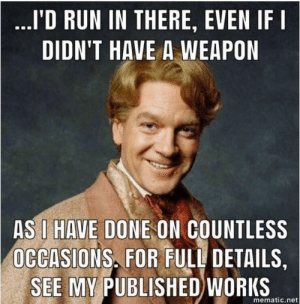 Run, Net, and Weapon: 'D RUN IN THERE, EVEN IF I  DIDN'T HAVE A WEAPON  AS I HAVE DONE ON COUNTLESS  OCCASIONS. FOR FULL DETAILS,  SEE MY PUBLISHED WORKS  mematic.net Gilderoy Lockhart 2020