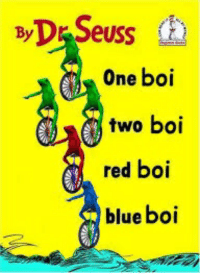 boi: D Seuss  One boi  two boi  red boi  blue boi