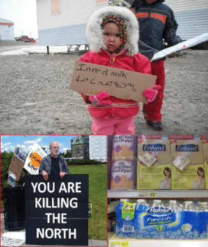Children, Crazy, and Food: ' d Start  Enfamil Enfamil  Good Stari  Bon  YOU ARE  KILLING  THE  NORTH  Pure Life  1048 ysera: vlkingdeathmarch:  acacophony:  littleojibwe:  tanninginparadise:  See this picture? This comes from a town in Canada where a 24 pack of water bottles is 104 dollars and formula milk for a baby is priced at 55 dollars a pack. What's more, a pack of diapers is 95 dollars and one head of lettuce is 26 dollars. Inuit people are starving in a country known for it's generosity. If you don't believe this is true, you can find more images like this here. This is the only grocery store these people have in their small towns, and many people are going hungry  elderly are dying faster. You'll send aid to foreign children that are starving, so why won't you pay a little extra to feed the people in your own country who work hard  still can't afford the prices for healthy food for their families? Please have a heart and reblog this photo to raise awareness that even in our own countries people are starving, join the movement and show the government that we won't sit by and watch people starve.  If you think this will make your blog ugly you're wrong. Children in a first world country are getting sick  starving, and nobody is even aware it's happening. You can let people know by reblogging and showing you care. People I am close to, my friends and future in-laws are going through this.   Love how little attention this post gets from my beach blog followers.  Ok I didn't think this could possibly be for real, but I found a news source on the matter. This is insane.  As someone who lives in Canada, I can confirm this as being true :/ things are crazy expensive up North and our government (note Harper) is horrible at helping out with things and has actually faked getting involved before.  governments hate indigenous people, this is absolutely about anti-native racism. don't forget that.