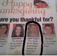 """clary: d Tappy  are you thankful for?  Ryan Ingram,  Barfums, 7 Keyfoe Bedsole, 7  Isabella Jerhigan, 8  I'm thankful  I'm thank  """"Tim thankful  thankful  Clary, for my family  ful for all the  for God and  God and Ms.  dead people  esus.  and  because at  Clary.  least they  tried."""