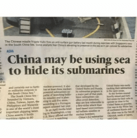 "Memes, China, and Malaysia: d- The The South Vietnam,  in  Yulin fires an to media year, battery last less of by the exercises concealits was easily to  th  te  U  ti  S  fort-  the  and submarines  lubmarines Raatia as and to possible, with northwest zones the open States States sea  mined singapores their Sovietacreated for ocean.  dose so is to it can United tracking in beavy operate One fied of So the Russia, an than sea push. or that the during vulnerable attack in and using month missiles are avoid States part that its United a Since often they its major first-strike submarine  presence also developed brief elevating submarines  ca- gun be a Pentagon last more, It nuclear- plan- anti-surface three five its add April fear powered. launching submarines missiles at to an of released least report analysts powered pable ning nuclear has according may the Some outposts China hide nor Japan, Malaysia Sea."" to Sea. frigate Sea  most furth- the by China and China missile world's Chinese militarize South South certainly in ASIA  is Philippines China, bounded China the the er and to f lanes. ing in Washington, a top tal ballistic the other was in the Sea of  China asserts it holds  official said the nuclear bombers.  of lapan,  maritime rights to 80  IUS Navy China's The latest in naval stealth tactics. (via: reddit-Karen-Kujo)"