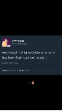: D Wheeler  @twituserdajon  Any friend that turned into an enemy  has been hating since the start.  2/1/17, 10:37 PM  281 RETWEETS 144 LIKES  TM