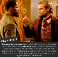 📽️🎬 • • • • Double Tap and Tag someone who needs to know this 👇 All credit to the respective film and producers. Movie Movies Film TV Cinema MovieNight Hollywood Netflix jonahhill djangounchained quentintarantino: D YOU KNOw  MOVIES  FACT #1227  Django Unchained was originally going to be split  into two parts, like Kill Bill, but Quentin Tarantino  eventually rejected the idea and cut alot of the  planned film, including a sub-plot involving Jonah  Hill's character, who was supposed to have a much  bigger role in the movie 📽️🎬 • • • • Double Tap and Tag someone who needs to know this 👇 All credit to the respective film and producers. Movie Movies Film TV Cinema MovieNight Hollywood Netflix jonahhill djangounchained quentintarantino