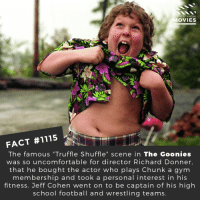 "Football, Gym, and Memes: D YOU KNOw  OVIES  FACT #1115  The famous ""Truffle Shuffle"" scene in The Goonies  was so uncomfortable for director Richard Donner,  that ne bought the actor who plays Chunk a gym  membership and took a personal interest in his  fitness. Jeff Cohen went on to be captain of his high  school football and wrestling teams 📽️🎬 • • • • Double Tap and Tag someone who needs to know this 👇 All credit to the respective film and producers. Movie Movies Film TV Cinema MovieNight Hollywood Netflix AcademyAwards thegoonies truffleshuffle joshbrolin jeffcohen"