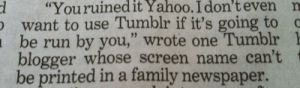 "legend: d ""Youruinedit  Yahoo.  I  don't  even  n  want to use Tumblr if it's going to c  be run by you,"" wrote one Tumblr 1  blogger whose screen name can't  be printed in a family newspaper. legend"