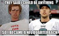 Napoleon Dynamite, Nfl, and Nick: da):THEY SAID!ICOULD BEANYTHING  0  VOTE  FOR  SODDEATHED NEOUMP  SOIBECAMEANFLOUARTERBACKA Napoleon Dynamite = Nick Foles   Credit: Jonathan Moreno