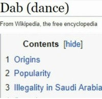 Wikipedia, Free, and Saudi Arabia: Dab (dance)  From Wikipedia, the free encyclopedia  Contents [hide]  1 Origins  2 Popularity  3 Illegality in Saudi Arabia