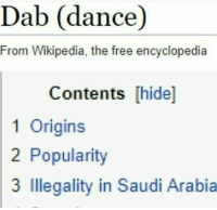 wikipedia the free encyclopedia: Dab (dance)  From Wikipedia, the free encyclopedia  Contents [hide]  1 Origins  2 Popularity  3 Illegality in Saudi Arabia