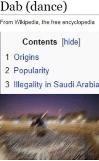 "Dank, Meme, and Wikipedia: Dab (dance)  From Wikipedia, the free encyclopedia  Contents [hide]  1 Origins  2 Popularity  3 Illegality in Saudi Arabia <p>D A 🅱️ via /r/dank_meme <a href=""http://ift.tt/2hNfTcb"">http://ift.tt/2hNfTcb</a></p>"