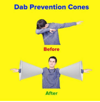 MeIRL, Dab, and Cones: Dab Prevention Cones  Before  After meirl