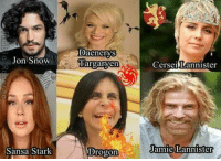 Game of Thrones, Memes, and Cersei Lannister: Dacnerys  Targaryen  Jon Snow  Cersei Lannister  Sansa Stark  Jamie Lannister  rogon Elenco brasileiro de Game of Thrones