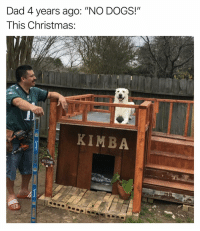 "It be like that sometimes: Dad 4 years ago: ""NO DOGS!""  This Christmas  KIMBA  WELCOME It be like that sometimes"
