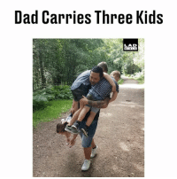 Dad, Memes, and Kids: Dad Carries Three Kids  LAD  BIBL E Have kids they said, it'll be fun they said...