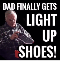 Dad, Finals, and Memes: DAD FINALLY GETS  LIGHT  UP  SHOES!